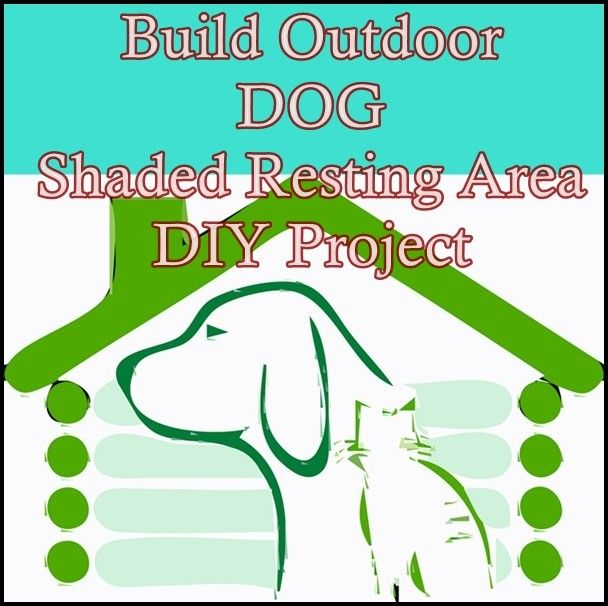 Build Outdoor Dog Shaded Resting Area Diy Project Outdoor Shade