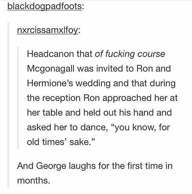 Awwww. Headcannon accepted! Mcgonagal at Ron and hermione's wedding