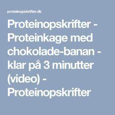 Proteinopskrifter - Proteinkage med chokolade-banan - klar på 3 minutter (video) - Proteinopskrifter