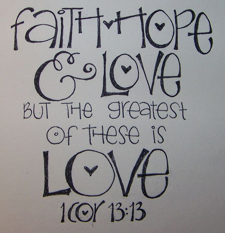 1 Corinthians 13:13 - Faith, hope & love.  But the greatest of these is love.