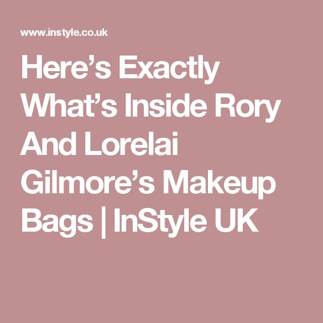 Here's Exactly What's Inside Rory And Lorelai Gilmore's Makeup Bags | InStyle UK