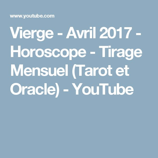 Vierge - Avril 2017 - Horoscope - Tirage Mensuel (Tarot et Oracle) - YouTube