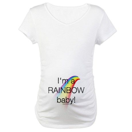 I'm a rainbow baby Maternity T-Shirt Only fitting since our next baby is going to be named Rainbow if its a girl