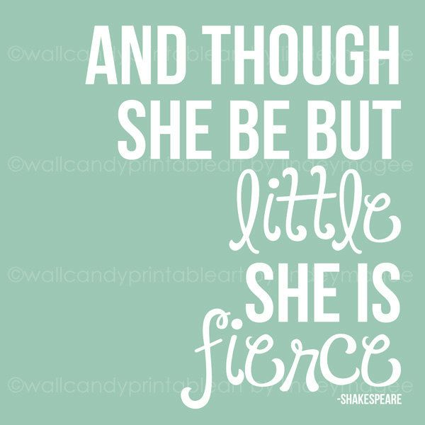 and though she be little she is fierce - Shakespeare - girl wall art printable. $10.00, via Etsy.
