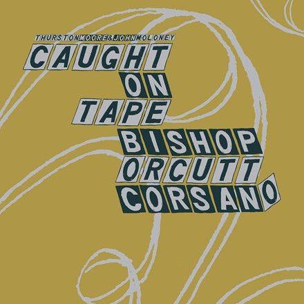 Thurston Moore and John Moloney Bishop, Orcutt, Corsano - Parallelogram: A La Cart Vinyl LP July 14 2017 Pre-order