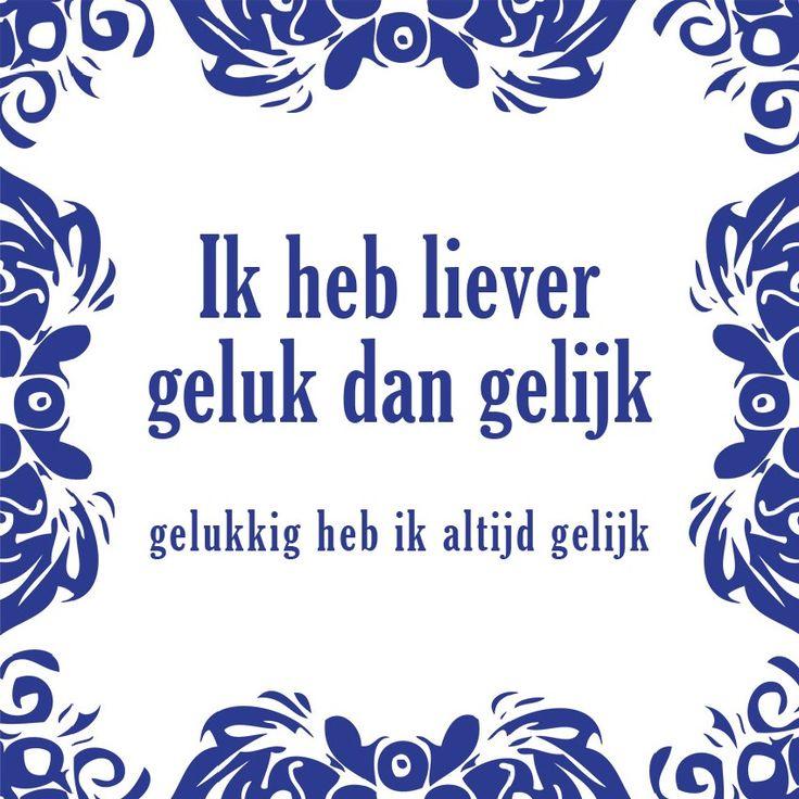 Tegeltjeswijsheid.nl - een uniek presentje - Ik heb liever geluk dan gelijk