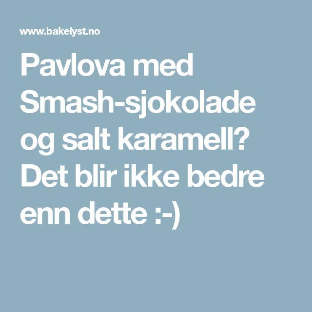 Pavlova med Smash-sjokolade og salt karamell? Det blir ikke bedre enn dette :-)