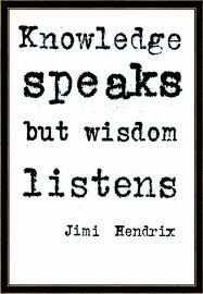 Knowledge speaks but wisdom listens.