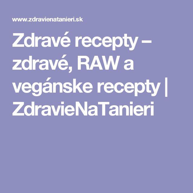 Zdravé recepty – zdravé, RAW a vegánske recepty | ZdravieNaTanieri