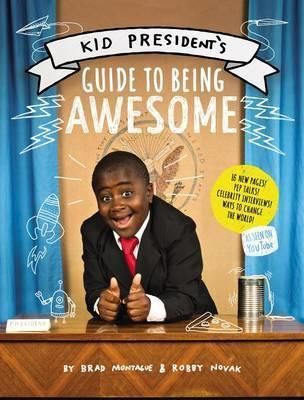 Kid President's Guide to Being Awesome by Robby Novak, ISBN: 9780062438713