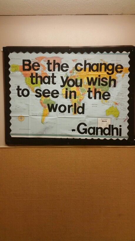 """""""Be the change that you wish to see in the world."""" -Gandhi   RA Bulletin board"""