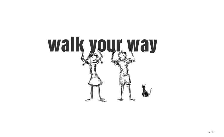 Walk your way // Kracaj svojim smerom