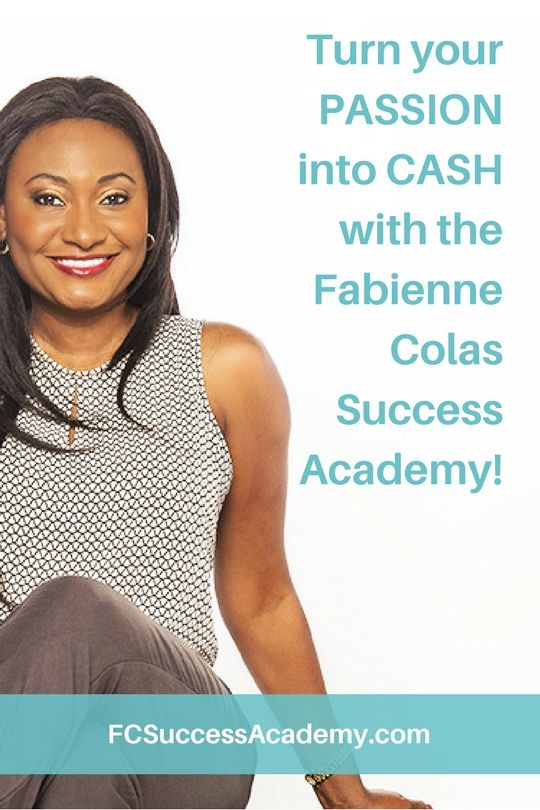 Turn your PASSION into CASH with Fabienne Colas Success Academy! Enroll today at www.FCSuccessAcademy.com