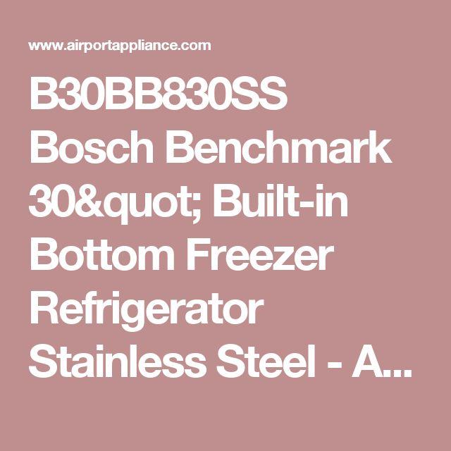 """B30BB830SS Bosch Benchmark  30"""" Built-in Bottom Freezer Refrigerator Stainless Steel - Airport Home Appliance & Mattress"""