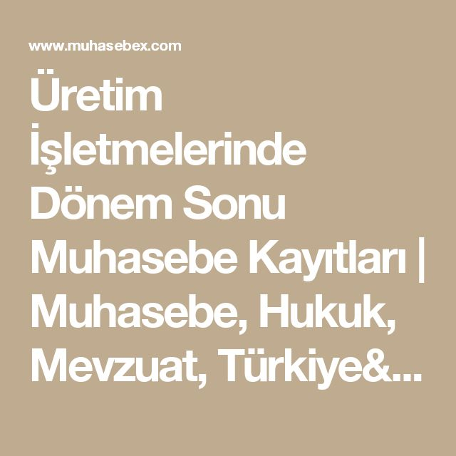 Üretim İşletmelerinde Dönem Sonu Muhasebe Kayıtları | Muhasebe, Hukuk, Mevzuat, Türkiye'nin Muhasebe Sitesi