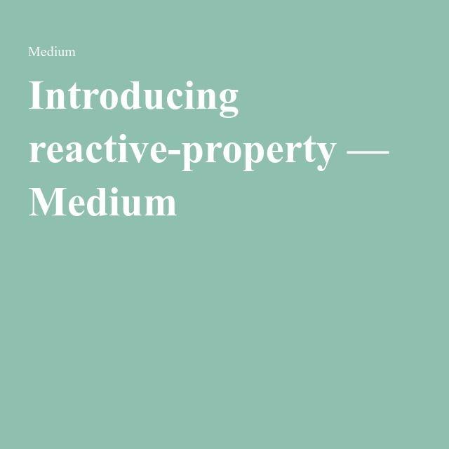 Introducing reactive-property — Medium
