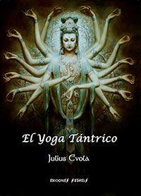 El Yoga Tántrico - El yoga de la potencia - Julius Evola