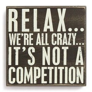 PRIMITIVES BY KATHY 'Relax…We're All Crazy…It's Not a Competition' Box Sign