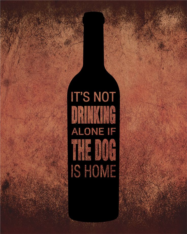 It's not Drinking alone if the Dog is Home | Humorous Wine Quote