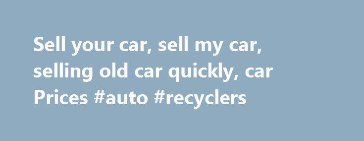 Sell your car, sell my car, selling old car quickly, car Prices #auto #recyclers http://netherlands.remmont.com/sell-your-car-sell-my-car-selling-old-car-quickly-car-prices-auto-recyclers/  #sell my car # Car advertising How to sell your used car privately sell my used car? How do I sell my used car? Properly cleaning your car before the sale can add hundreds of rands to its value. That doesn't mean just driving it through a car wash – you need to pay more attention to detail. That could…