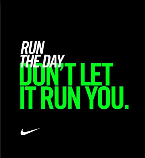 Run the day, don't let it run you. http://www.ilikerunning.om #nike #running #motivation