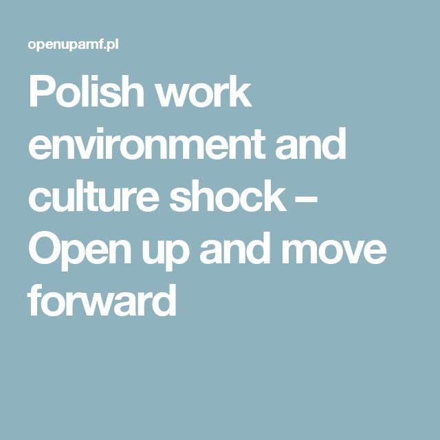 Polish work environment and culture shock – Open up and move forward