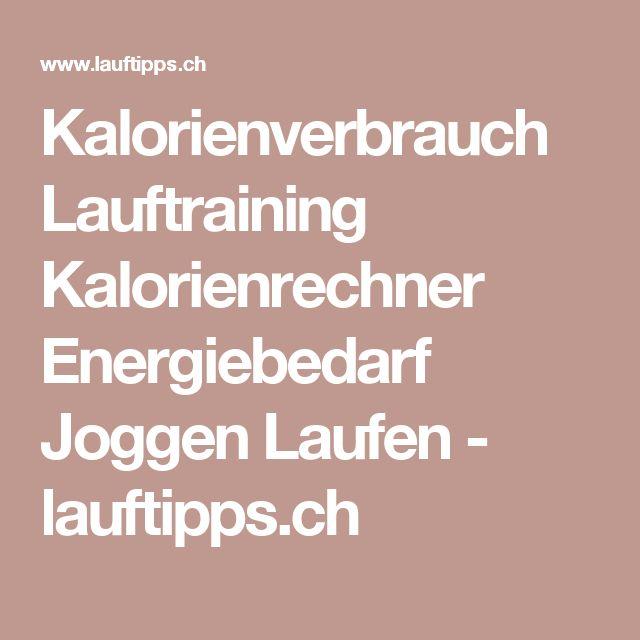 Kalorienverbrauch Lauftraining Kalorienrechner Energiebedarf Joggen Laufen- lauftipps.ch