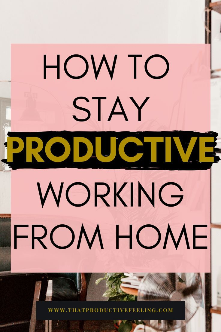 Productive Things To Do At Home How To Stay Productive Working From Home In 2020 Work From Home Tips Working From Home Work From Home Moms