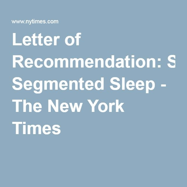 Letter of Recommendation: Segmented Sleep - The New York Times