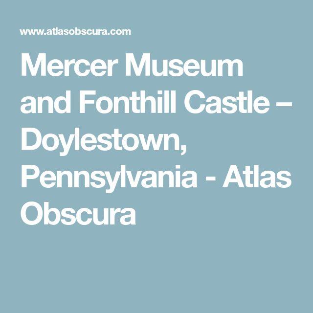Mercer Museum and Fonthill Castle – Doylestown, Pennsylvania - Atlas Obscura