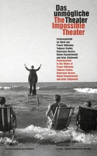 The Impossible Theater: Performativity in the Works of Pawel Althamer, Tadeusz Kantor, Katarzyna Kozyra, Robert Kusmirowski and Artur Zmijewski