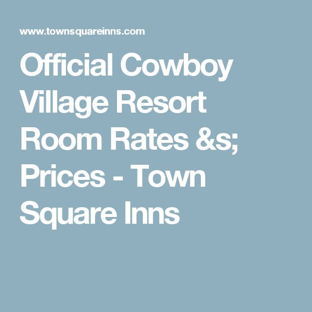 Official Cowboy Village Resort Room Rates &s; Prices - Town Square Inns