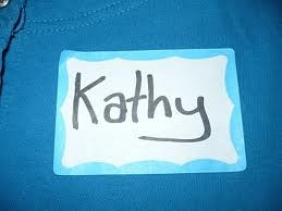 This was the nickname given to me by my 1st grade teacher.  Please don't call me Kathy, it makes me stabby.