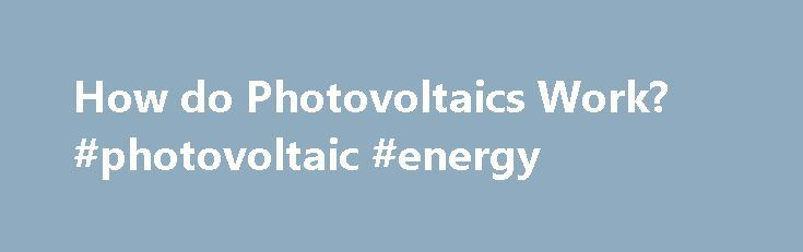 How do Photovoltaics Work? #photovoltaic #energy http://energy.remmont.com/how-do-photovoltaics-work-photovoltaic-energy-2/  #photovoltaic energy # How do Photovoltaics Work? Photovoltaics is the direct conversion of light into electricity at the atomic level. Some materials exhibit a property known as the photoelectric effect […]