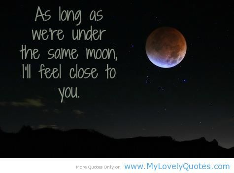 As long as we're under the same moon - close moon quotes