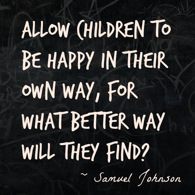 "Happy Children Quote - ""Allow children to be happy in their own way, for what better way will they find?"" – Samuel Johnson"