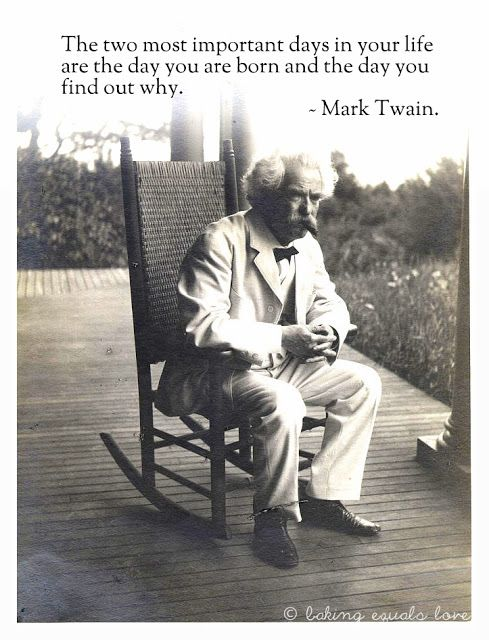 The two most important days ~ Mark Twain