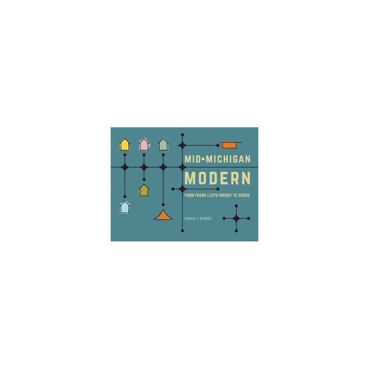 Mid-Michigan Modern : From Frank Lloyd Wright to Googie (Hardcover) (Susan J. Bandes)