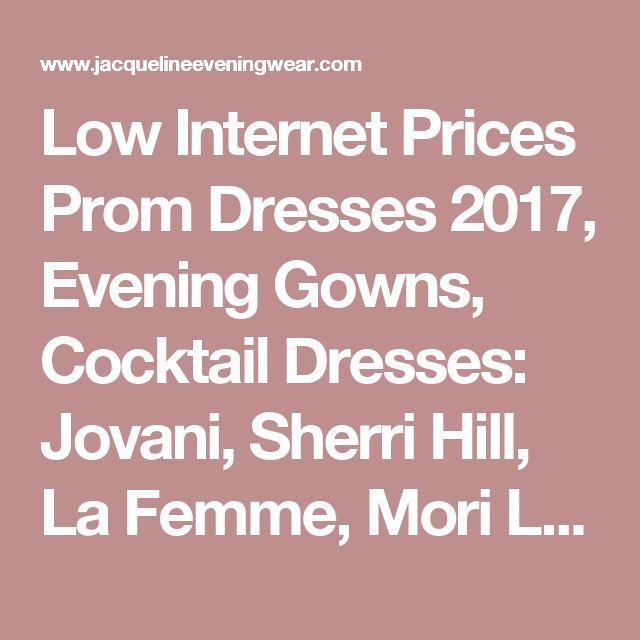 Low Internet Prices Prom Dresses 2017, Evening Gowns, Cocktail Dresses: Jovani, Sherri Hill,  La Femme, Mori Lee, Zoe Gray