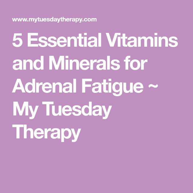 5 Essential Vitamins and Minerals for Adrenal Fatigue ~ My Tuesday Therapy