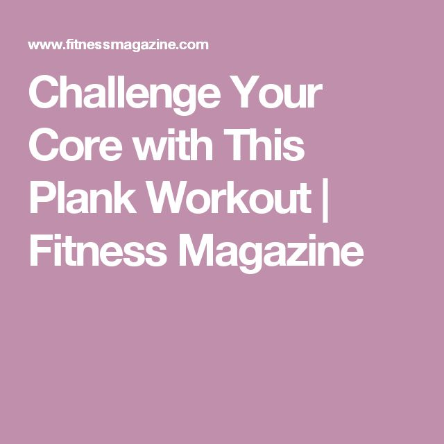 Challenge Your Core with This Plank Workout   Fitness Magazine
