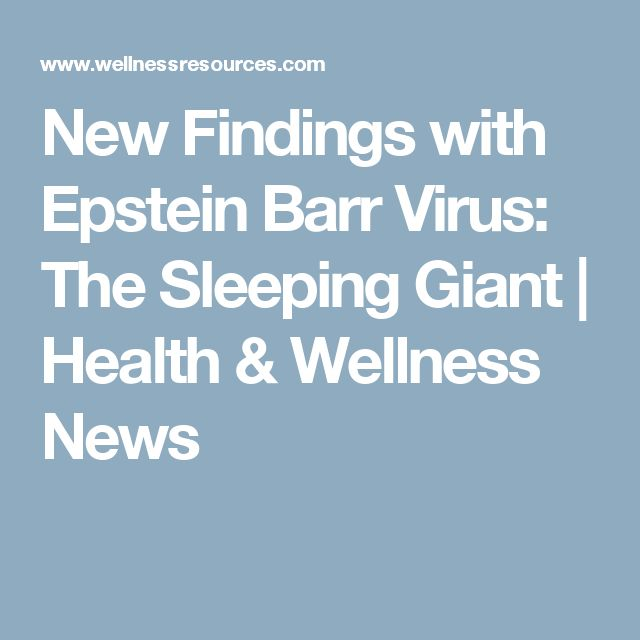 New Findings with Epstein Barr Virus: The Sleeping Giant | Health & Wellness News