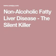 Non-Alcoholic Fatty Liver Disease - The Silent Killer