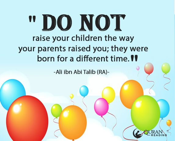Do Not Raise Your Children The Way Your Parents Raised Youthey Were Born For A Different Time
