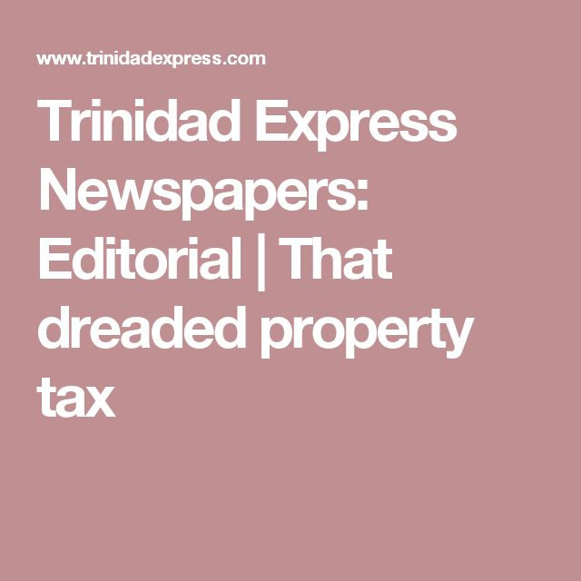 "Trinidad and Tobago's population is apparently still reeling in fear from the recent announcement by Finance Minister Colm Imbert that ""approximately 400,000 households in Trinidad and Tobago are expected to begin paying property taxes this year"". These concerns about the property tax may also be partially attributable to the fact that property taxes are administered by the government and not the local governments. They also raise questions about the current structure of local government."
