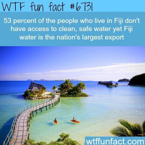 Half of the people living in Fiji don't have access to clean water - WTF fun fact