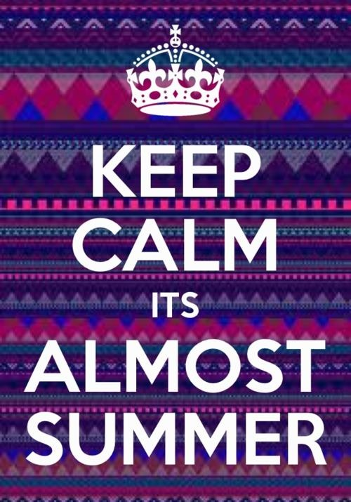 Keep Calm is Almost Summer