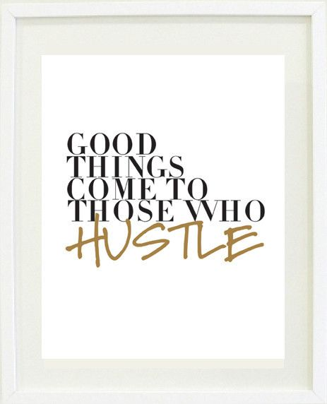 Good things come to those who HUSTLE! #art #hustle