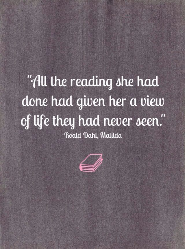 This might well be the quote that really galvanized my love of books and wanting to write: This might well be the quote that really galvanized my love of books and wanting to write