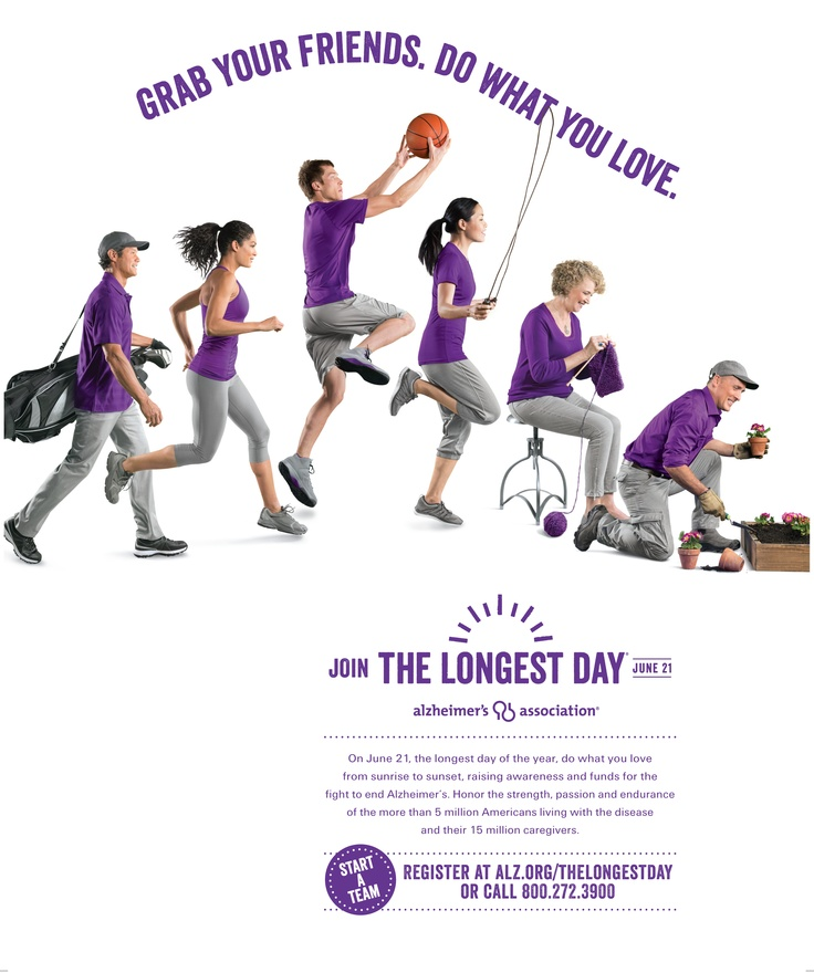 Grab your friends.  Do what you love. Sign up for The Longest Day.  www.alz.org/thelongestday